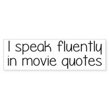I Speak Fluently In Movie Quotes Bumper Sticker