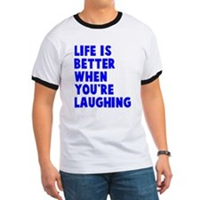 Life is better when laughing T