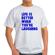 Life is better when laughing T-Shirt