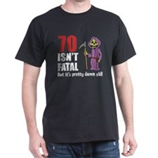 70 Isnt Fatal But Old T-Shirt