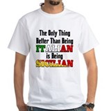 Only thing better ..is being Sicilian  Shirt