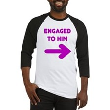 Engaged to him Baseball Jersey