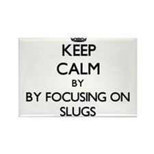 Keep calm by focusing on Slugs Magnets