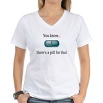 There's a Pill for That Women's V-Neck T-Shirt