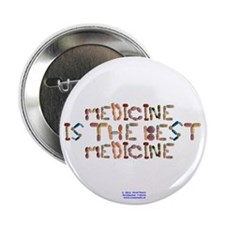"Medicine Is The Best Medicine Button 2.25"" Button"