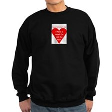 I Have a Heart On Just for You! Sweatshirt