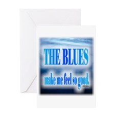 Blues Make Me Feel So Good Greeting Cards