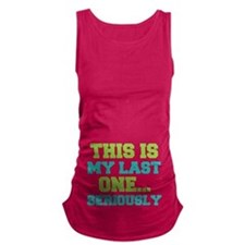 This Is My Last One. . . Maternity Tank Top