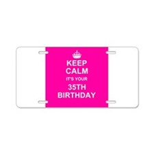 Keep Calm its your 35th Birthday Aluminum License