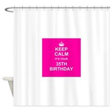 Keep Calm its your 35th Birthday Shower Curtain