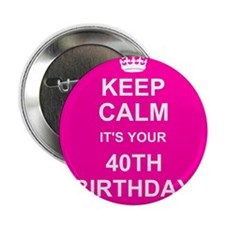 """Keep Calm its your 40th Birthday 2.25"""" Button"""