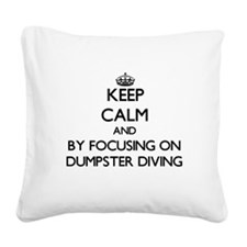 Keep calm by focusing on Dumpster Diving Square Ca