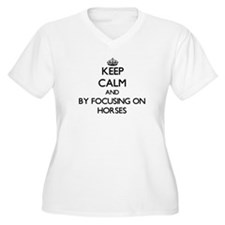 Keep calm by focusing on Horses Plus Size T-Shirt