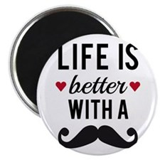 Life is better with a mustache Magnets