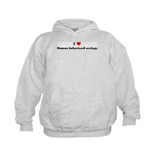 I Love Human behavioral ecolo Hoodie