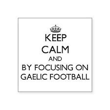 Keep calm by focusing on Gaelic Football Sticker