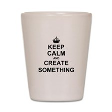 Keep Calm and Create Something Shot Glass