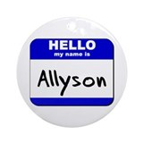 hello my name is allyson  Ornament (Round)