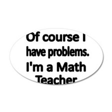 Of course I have problems. Im a Math Teacher. Wall