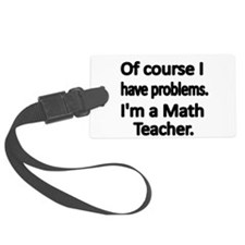 Of course I have problems. Im a Math Teacher. Lugg