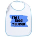 I'M 2 GOOD 2 BE USED Bib