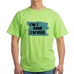 I'M 2 GOOD 2 BE USED Green T-Shirt