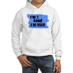 I'M 2 GOOD 2 BE USED Hooded Sweatshirt