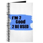 I'M 2 GOOD 2 BE USED Journal