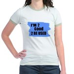 I'M 2 GOOD 2 BE USED Jr. Ringer T-Shirt