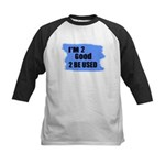 I'M 2 GOOD 2 BE USED Kids Baseball Jersey