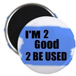 I'M 2 GOOD 2 BE USED Magnet