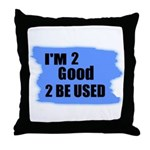 I'M 2 GOOD 2 BE USED Throw Pillow