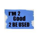 I'M 2 GOOD 2 BE USED Rectangle Magnet (100 pack)