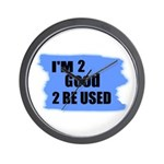 I'M 2 GOOD 2 BE USED Wall Clock