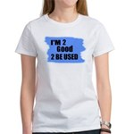 I'M 2 GOOD 2 BE USED Women's T-Shirt