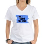 I'M 2 GOOD 2 BE USED Women's V-Neck T-Shirt