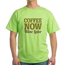 Coffee Now Wine Later T-Shirt