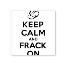 Keep Calm and Frack On Sticker