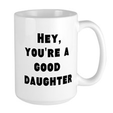 Hey You're A Good Daughter Mug