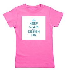 Keep Calm and Design on Girl's Tee