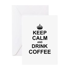Keep Calm and Drink Coffee Greeting Cards