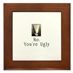 No. You're Ugly Framed Tile