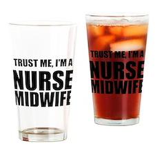 Trust Me, Im A Nurse Midwife Drinking Glass