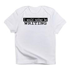 I would rather be writing Infant T-Shirt