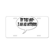 I am an actress Aluminum License Plate