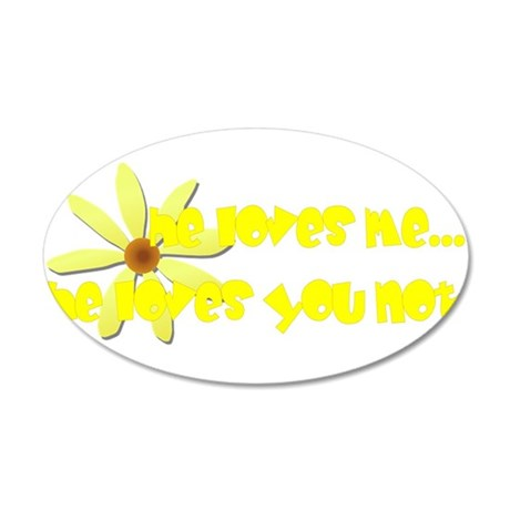 He Loves You Not 20x12 Oval Wall Decal