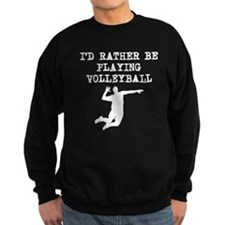 Id Rather Be Playing Volleyball (Spike) Sweatshirt