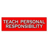 Teach Personal Responsibility Bumper Bumper Sticker