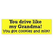 YOU DRIVE LIKE MY GRANDMA GOT Bumper Bumper Sticker