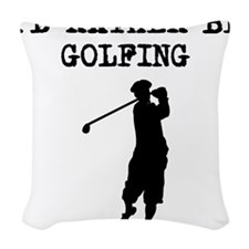 Id Rather Be Golfing Woven Throw Pillow